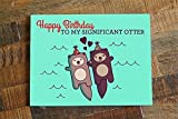 """""""Happy Birthday to my Significant Otter!"""" A super cute funny birthday card with two otters holding hands and wearing little birthday party hats. Perfect for your favorite person on their birthday! This is a high quality card print of my origi..."""