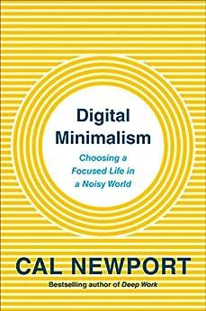 Amazon.com: Digital Minimalism: Choosing a Focused Life in