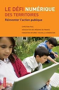 Le défi numérique des territoires : Réinventer l'action publique par  Association des régions de France