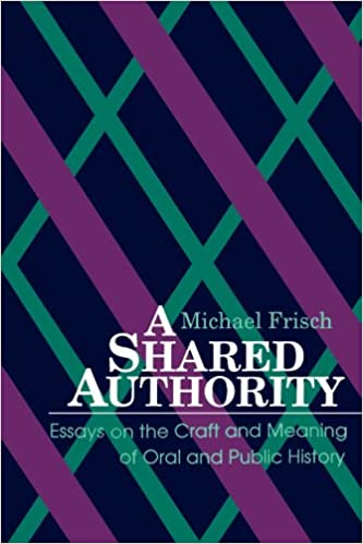com a shared authority essays on the craft and meaning of  com a shared authority essays on the craft and meaning of oral and public history suny series in oral and public history 9780791401330 michael