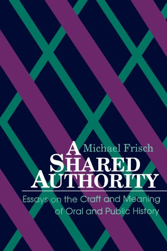 A Shared Authority: Essays on the Craft and Meaning of Oral and Public History (SUNY series in Oral and Public History) ()