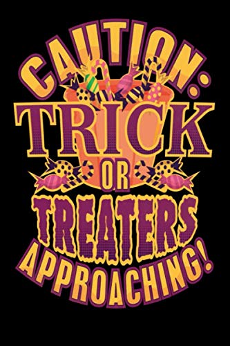 Caution: Trick Or Treaters Approaching!: 120 Pages I 6x9 I Lined I Funny Happy Halloween Celebration Gifts -