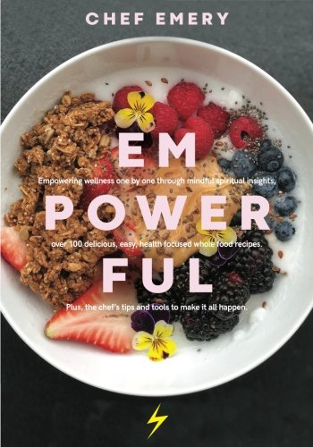 EmPowerful: Finding Empowerment and the Sacred in the Everyday Through Connection and Food by Chef Emery