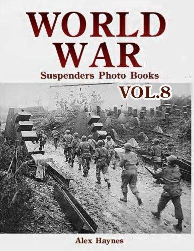 World War Suspenders Photo Books VOL.8: Lost Photos of World War Two, WWII Books Fiction, World War Documentary, World War Propaganda, WWII Tanks, ... Magazine Picture Book Collection) (Volume 8)