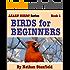 Birds for Beginners (Learn Birds! Series Book 1)