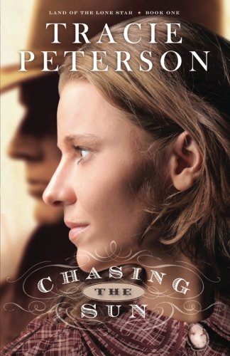 Chasing the Sun (Land of the Lone Star) (Volume 1) by Baker Pub Group/Baker Books