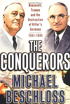 The Conquerors: Roosevelt, Truman & the Destruction of Hitler's Germany 1941-45 0743244540 Book Cover
