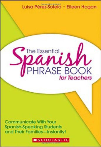 The Essential Spanish Phrase Book for Teachers: Communicate With Your Spanish-Speaking Students and Their Families - Instantly!