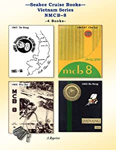 Seabee Cruise Books Vietnam Series NMCB-8: 1965 Da Nang, 1966-67 Chu Lai, 1968 Phu Bai, 1969 Da Nang by CreateSpace Independent Publishing Platform