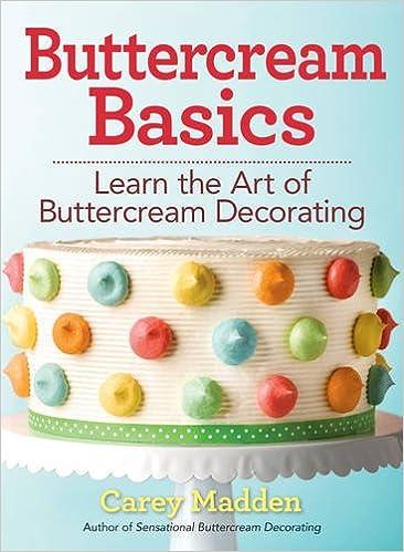 Buttercream Basics: Learn The Art Of Buttercream Decorating: Carey Madden:  9780778805632: Amazon.com: Books