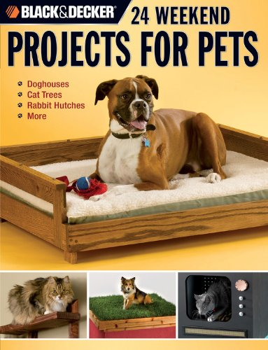 (Black & Decker 24 Weekend Projects for Pets: Dog Houses, Cat Trees, Rabbit Hutches & More)