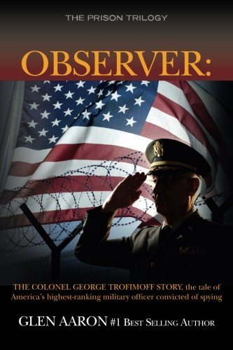 Observer: The Colonel George Trofimoff Story, The Tale of America's Highest-Ranking Military Officer Convicted of Spying (The Prison Trilogy) (Volume 2) pdf
