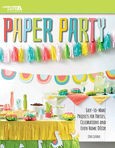 Paper Party: Easy-to-Make Projects for Parties, Celebrations and Even Home Décor -