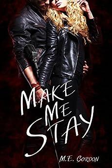 Make Me Stay by [Gordon, M. E.]