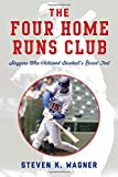 img - for The Four Home Runs Club: Sluggers Who Achieved Baseball's Rarest Feat book / textbook / text book