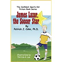 James Lazar, The Soccer Star (The Confident Sports Kid Picture Book Series 2)