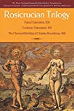 Rosicrucian Trilogy: Modern Translations of the Three Founding Documents: Fama Fraternitatis, 1644; Confessio Fraternitatis, 1615; The Chemical Wedding of Christian Rosenkreutz, 1616
