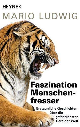 Faszination Menschenfresser: Erstaunliche Geschichten über die gefährlichsten Tiere der Welt