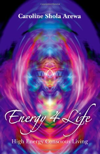 Download Energy 4 Life: High Energy Conscious Living PDF