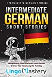 Intermediate German Short Stories: 10 Captivating Short Stories to Learn German & Grow Your Vocabulary the Fun Way! (Intermediate German Stories)