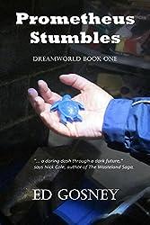 Prometheus Stumbles: Dreamworld Book One