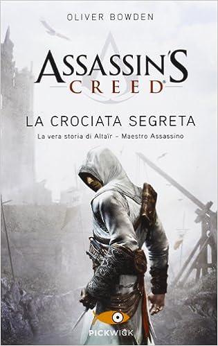 OLIVER BOWDEN: LA CROCIATA SEGRETA-ASSASSIN'S CREED