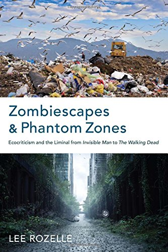 """Download Zombiescapes and Phantom Zones: Ecocriticism and the Liminal from """"Invisible Man"""" to """"The Walking Dead"""" ebook"""