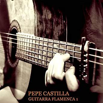 Guitarra Flamenca 1 de Pepe Castilla en Amazon Music - Amazon.es