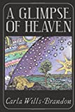 img - for A Glimpse of Heaven: The Remarkable World of Spiritually Transformative Experiences book / textbook / text book