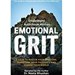 Emotional Grit: 8 Steps to Master Your Emotions, Transform Your Thoughts & Change Your World | Neetaf Bhushan