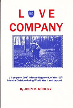Love Company: L Company, 399th Infantry Regiment, of the 100th Infantry Division during World War II and Beyond by [Khoury, John]