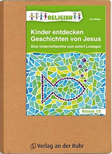 Kinder entdecken Geschichten von Jesus – Klasse 1/2: Eine Unterrichtsreihe zum sofort Loslegen