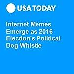 Internet Memes Emerge as 2016 Election's Political Dog Whistle | Dawn Chmielewski
