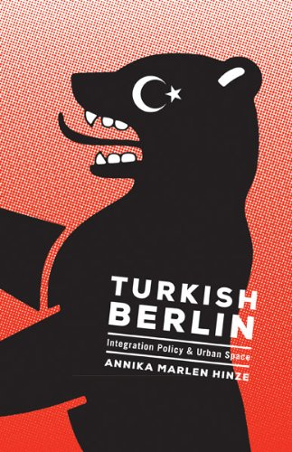 Turkish Berlin: Integration Policy and Urban Space (Globalization and Community)