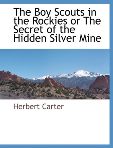 The Boy Scouts in the Rockies or The Secret of the Hidden Silver Mine PDF