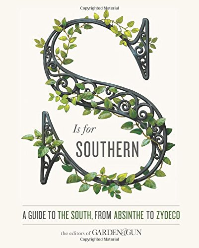S Is for Southern: A Guide to the South, from Absinthe to Zydeco (Garden & Gun Books) (Best Southern Schools For Northerners)