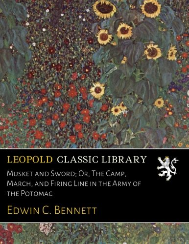 Download Musket and Sword; Or, The Camp, March, and Firing Line in the Army of the Potomac ebook