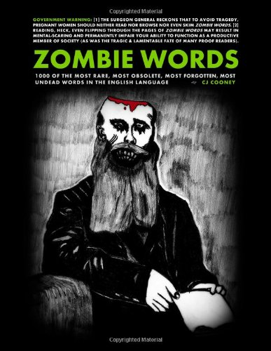 Zombie Words: 1000 of the Most Rare, Most Obsolete, Most Forgotten, Most Undead Words of the English Language