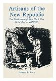 Artisans of the New Republic, Howard B. Rock, 0814773885