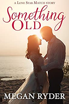 Something Old (Lone Star Match Book 1) by [Ryder, Megan]