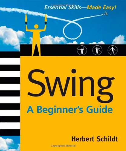 Swing: A Beginner's Guide (Beginner's Guide (Osborne Mcgraw Hill))