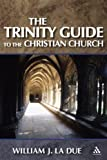 The Trinity Guide to the Christian Church, La Due, William J., 082641950X