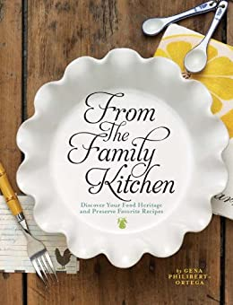 From the Family Kitchen: Discover Your Food Heritage and Preserve Favorite Recipes by [Ortega, Gena Philibert]