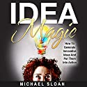 Idea Magic: How to Generate Innovative Ideas and Put Them into Action Audiobook by Michael Sloan Narrated by Dave Quinn