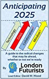 Anticipating 2025: A guide to the radical changes that may lie ahead, whether or not we're ready