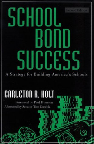 School Bond Success: A Strategy for Building America's Schools by Holt Carleton R. (2002-12-01) Paperback