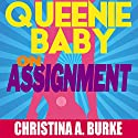Queenie Baby: On Assignment: Queenie Baby, Volume 1 Audiobook by Christina A. Burke Narrated by Angel Clark