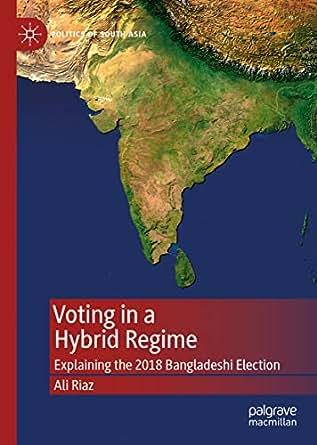 Voting in a Hybrid Regime: Explaining the 2018 Bangladeshi