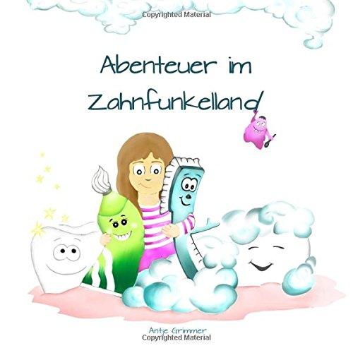 Abenteuer im Zahnfunkelland Taschenbuch – 13. Mai 2015 Antje Grimmer 1512022519 JUVENILE FICTION / General