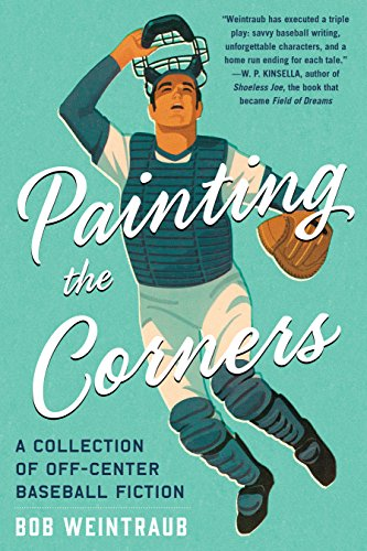 Baseball Corner - Painting the Corners: A Collection of Off-Center Baseball Fiction